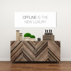 Canvas 16 x 48 - Offline is the new luxury