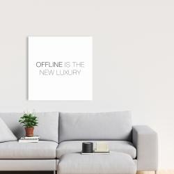 Canvas 24 x 24 - Offline is the new luxury