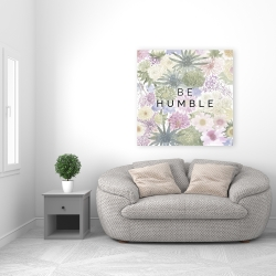 Canvas 36 x 36 - Be humble