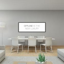 Framed 16 x 48 - Offline is the new luxury