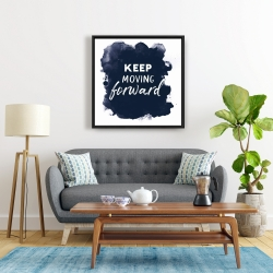Framed 24 x 24 - Keep moving forward