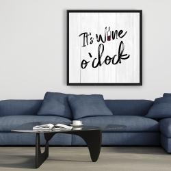 Framed 36 x 36 - It's wine o'clock