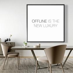 Framed 48 x 48 - Offline is the new luxury