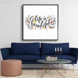 Framed 48 x 48 - Life is beautiful