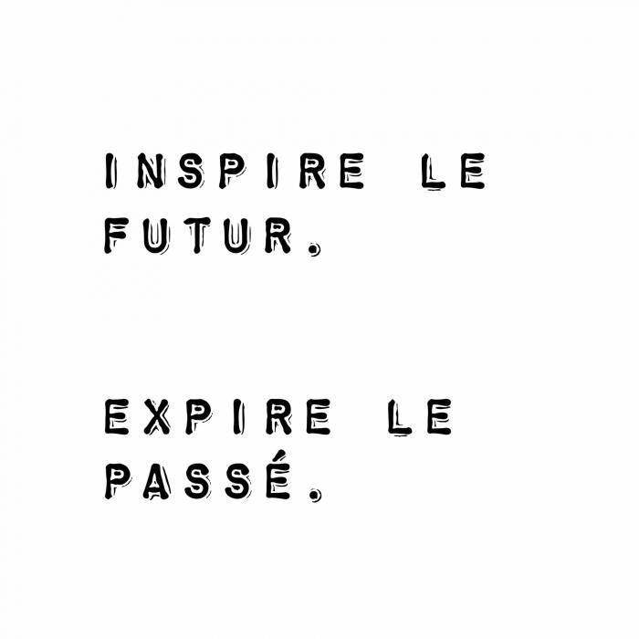 Inspire le futur. expire le passé.