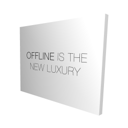 Canvas 48 x 60 - 3D - Offline is the new luxury