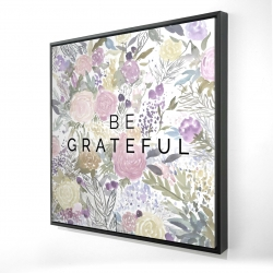 Framed 24 x 24 - 3D - Be grateful