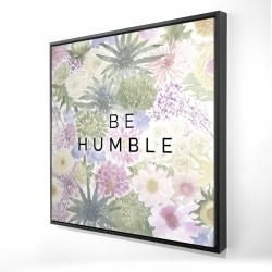 Framed 24 x 24 - 3D - Be humble