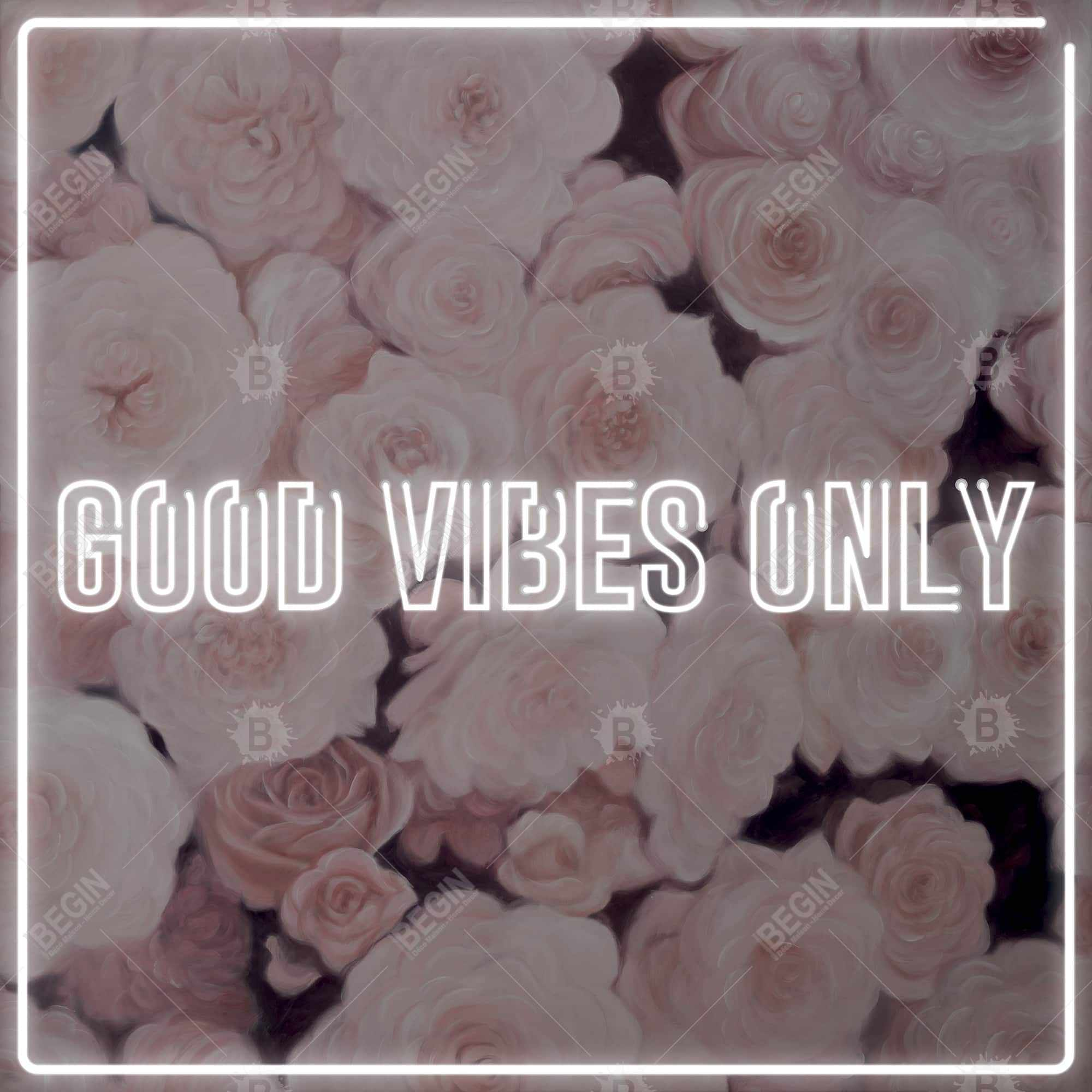 Good vibes only - roses