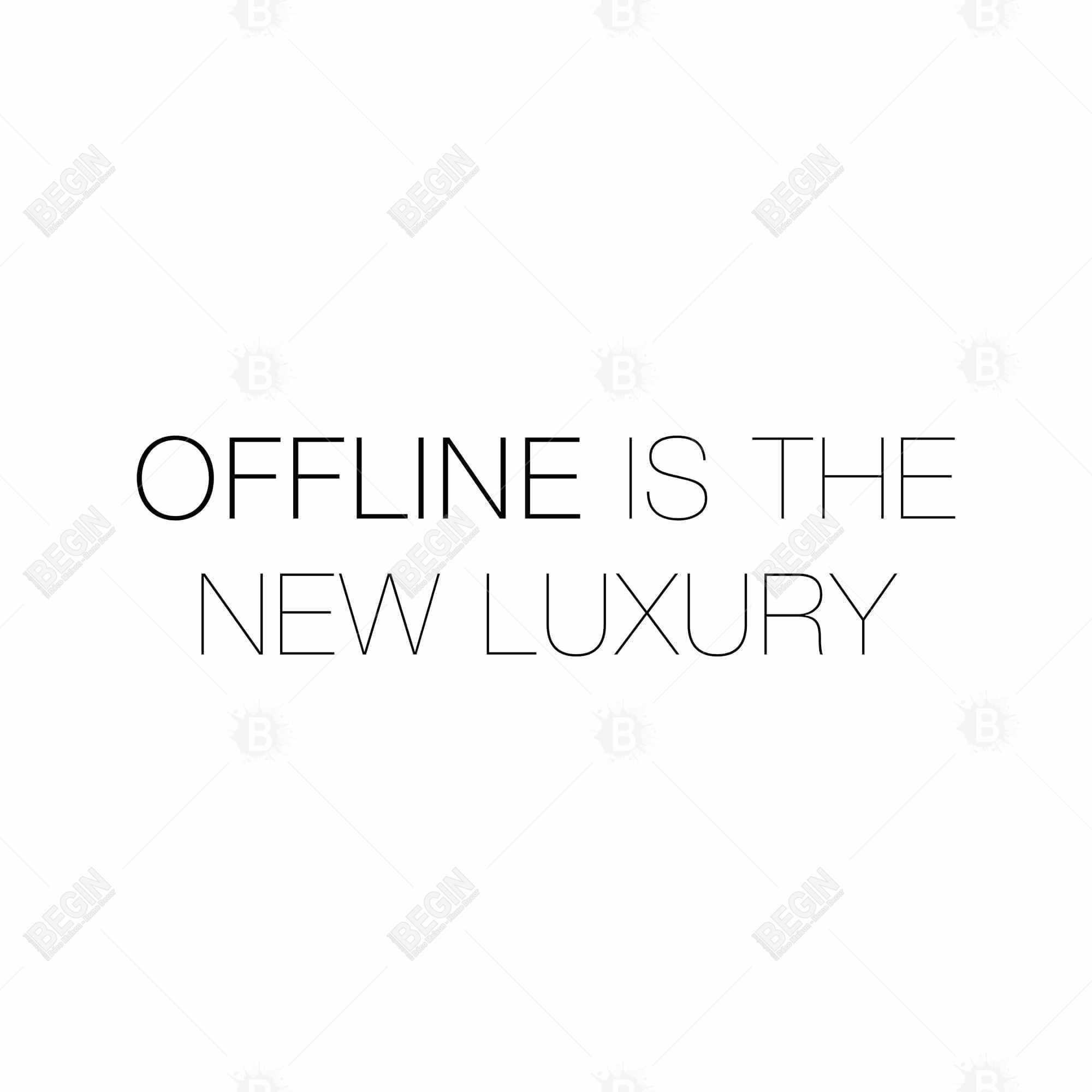 Offline is the new luxury
